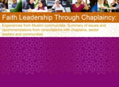 Faith Leadership Through Chaplaincy: Experiences from Muslim Communities: Summary of Issues and Recommendations from Consultations with Chaplains, Sector Leaders and Communities
