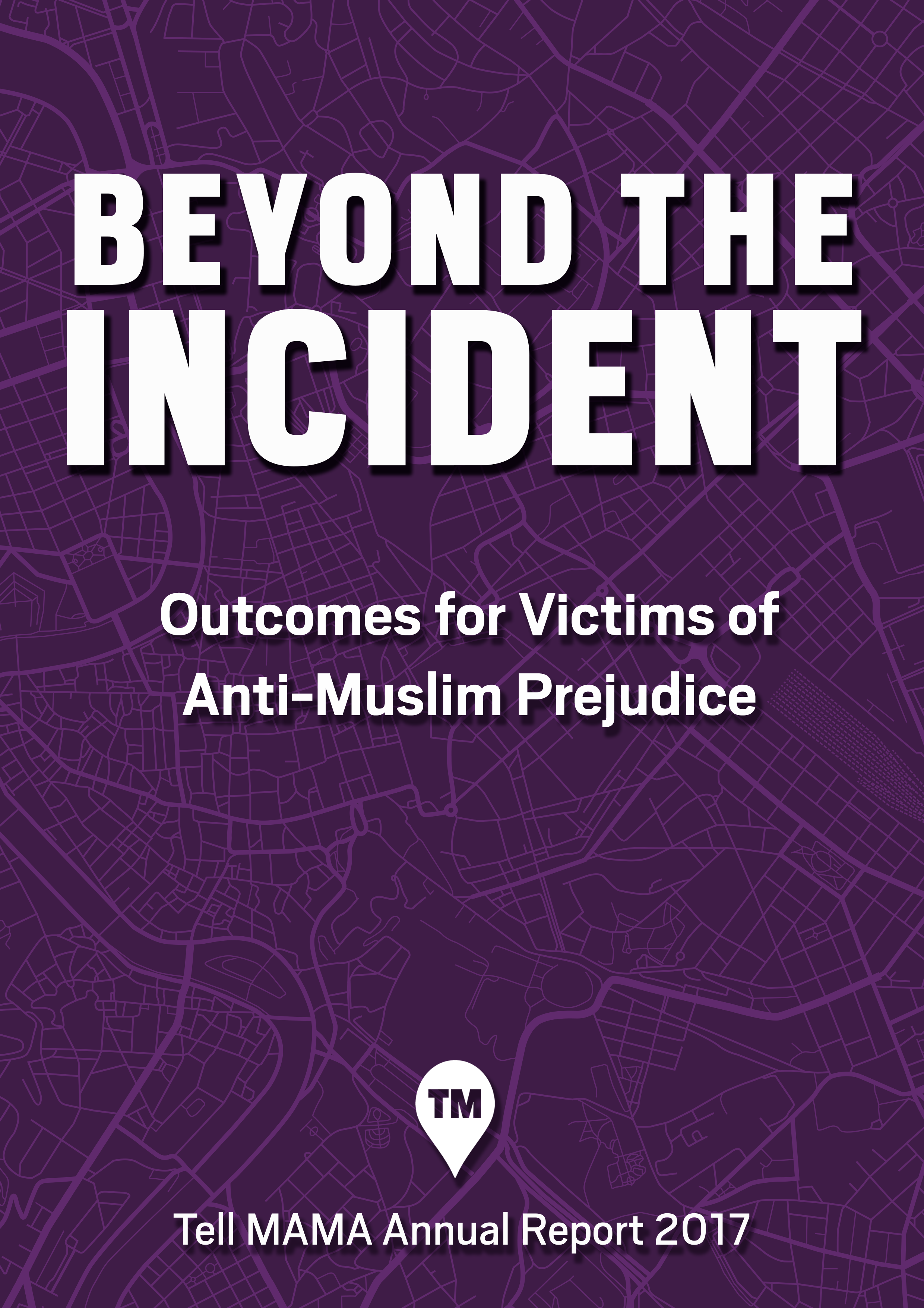 Tell MAMA Annual Report 2017: 'Beyond the Incident'